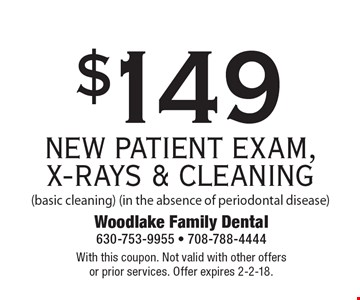 $149 NEW PATIENT EXAM, X-RAYS & CLEANING (basic cleaning) (in the absence of periodontal disease). With this coupon. Not valid with other offers or prior services. Offer expires 2-2-18.