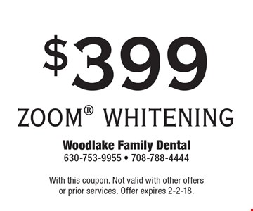 $399 ZOOM WHITENING. With this coupon. Not valid with other offers or prior services. Offer expires 2-2-18.
