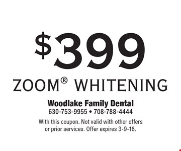 $399 ZOOM WHITENING. With this coupon. Not valid with other offers or prior services. Offer expires 3-9-18.