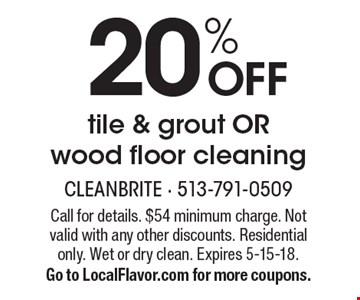 20% OFF tile & grout OR wood floor cleaning. Call for details. $54 minimum charge. Not valid with any other discounts. Residential only. Wet or dry clean. Expires 5-15-18. Go to LocalFlavor.com for more coupons.