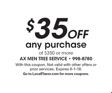 $35 Off any purchase of $350 or more. With this coupon. Not valid with other offers or prior services. Expires 6-1-18. Go to LocalFlavor.com for more coupons.