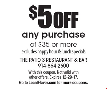 $5 OFF any purchase of $35 or more. Excludes happy hour & lunch specials. With this coupon. Not valid with other offers. Expires 12-29-17. Go to LocalFlavor.com for more coupons.
