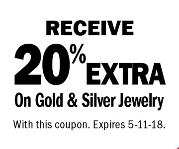 RECEIVE 20% EXTRA On Gold & Silver Jewelry. With this coupon. Expires 5-11-18.