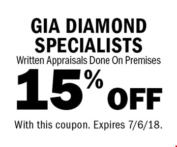 15% OFF GIA DIAMOND SPECIALISTS Written Appraisal Written Appraisals Done On Premises. With this coupon. Expires 7/6/18.