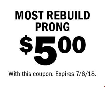 $5.00 MOST REBUILD PRONG. With this coupon. Expires 7/6/18.