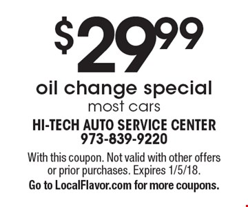 $29.99 oil change special most cars. With this coupon. Not valid with other offers or prior purchases. Expires 1/5/18. Go to LocalFlavor.com for more coupons.