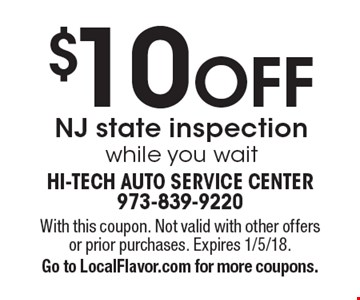$10 OFF NJ state inspection while you wait. With this coupon. Not valid with other offers or prior purchases. Expires 1/5/18. Go to LocalFlavor.com for more coupons.