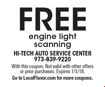 FREE engine light scanning. With this coupon. Not valid with other offers or prior purchases. Expires 1/5/18. Go to LocalFlavor.com for more coupons.
