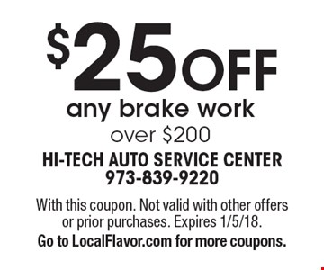 $25 OFF any brake work over $200. With this coupon. Not valid with other offers or prior purchases. Expires 1/5/18. Go to LocalFlavor.com for more coupons.