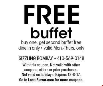 FREE buffet buy one, get second buffet free dine in only - valid Mon.-Thurs. only. With this coupon. Not valid with other coupons, offers or prior purchases. Not valid on holidays. Expires 12-8-17. Go to LocalFlavor.com for more coupons.