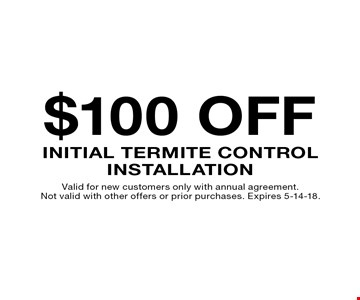 $100 off Initial Termite Control Installation. Valid for new customers only with annual agreement. Not valid with other offers or prior purchases. Expires 5-14-18.