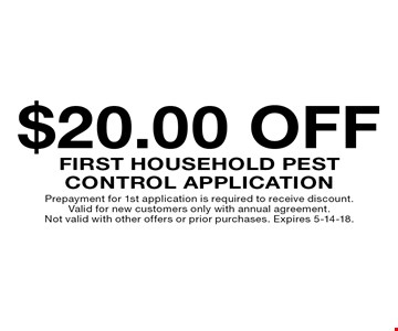 $20.00 off First Household Pest Control Application. Prepayment for 1st application is required to receive discount. Valid for new customers only with annual agreement. Not valid with other offers or prior purchases. Expires 5-14-18.