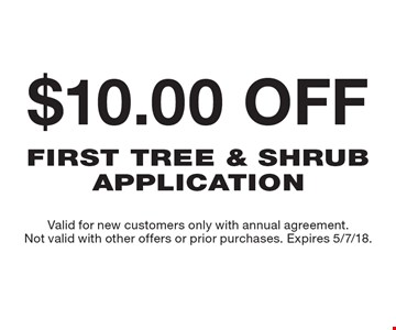 $10.00 off first tree & shrub application. Valid for new customers only with annual agreement. Not valid with other offers or prior purchases. Expires 5/7/18.