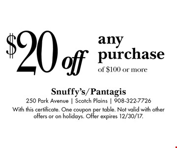 $20 off any purchase of $100 or more. With this certificate. One coupon per table. Not valid with other offers or on holidays. Offer expires 12/30/17.