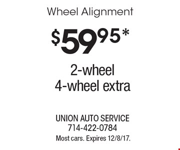 $59.95 wheel alignment. 2-wheel. 4-wheel extra. Most cars. Expires 12/8/17.