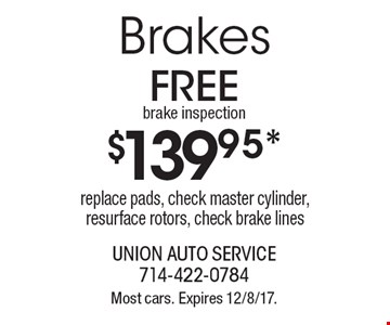 $139.95 brakes. Replace pads, check master cylinder, resurface rotors, check brake lines. Free brake inspection. Most cars. Expires 12/8/17.
