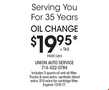 $19.95* Oil Change. Most cars. Includes 5 quarts oil and oil filter. Trucks & vans extra. Synthetic blend extra. $10 extra for cartridge filter. Expires 12/8/17.