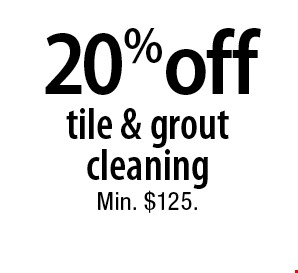 20% off tile & grout cleaning Min. $125.. 2-28-18.
