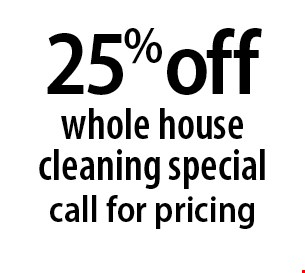 25% off whole house cleaning special call for pricing. 2-28-18.