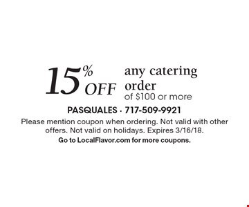 15% Off any catering order of $100 or more. Please mention coupon when ordering. Not valid with other offers. Not valid on holidays. Expires 3/16/18. Go to LocalFlavor.com for more coupons.