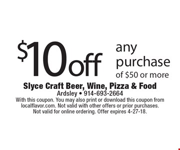 $10 off any purchase of $50 or more. With this coupon. You may also print or download this coupon from localflavor.com. Not valid with other offers or prior purchases. Not valid for online ordering. Offer expires 4-27-18.