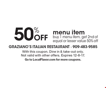 50% off menu item. Buy 1 menu item, get 2nd of equal or lesser value 50% off. With this coupon. Dine in & take-out only. Not valid with other offers. Expires 12-8-17. Go to LocalFlavor.com for more coupons.