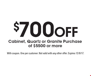 $700 Off Cabinet, Quartz or Granite Purchase of $5500 or more. With coupon. One per customer. Not valid with any other offer. Expires 12/8/17.