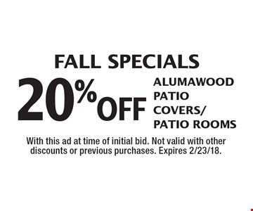 Fall Specials 20%off Alumawood Patio Covers/Patio Rooms. With this ad at time of initial bid. Not valid with other discounts or previous purchases. Expires 2/23/18.