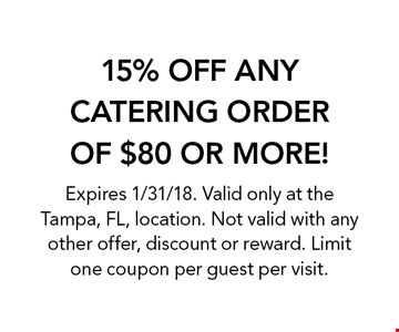15% OFF ANY CATERING ORDER OF $80 OR MORE! Expires 1/31/18. Valid only at the Tampa, FL, location. Not valid with any other offer, discount or reward. Limit one coupon per guest per visit.