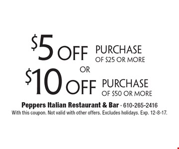$10 off Purchase Of $50 Or More. $5 off Purchase Of $25 Or More. With this coupon. Not valid with other offers. Excludes holidays. Exp. 12-8-17.