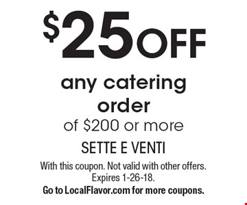 $25 OFF any catering order of $200 or more. With this coupon. Not valid with other offers. Expires 1-26-18. Go to LocalFlavor.com for more coupons.