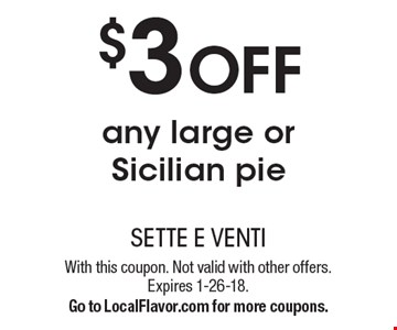 $3 OFF any large or Sicilian pie. With this coupon. Not valid with other offers. Expires 1-26-18. Go to LocalFlavor.com for more coupons.