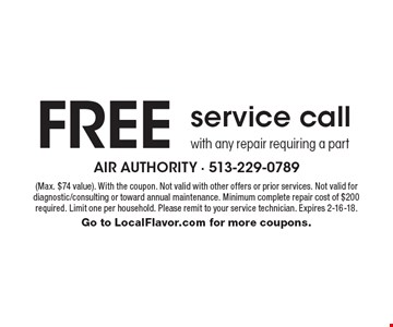 Free service call with any repair requiring a part. (Max. $74 value). With the coupon. Not valid with other offers or prior services. Not valid for diagnostic/consulting or toward annual maintenance. Minimum complete repair cost of $200 required. Limit one per household. Please remit to your service technician. Expires 2-16-18. Go to LocalFlavor.com for more coupons.