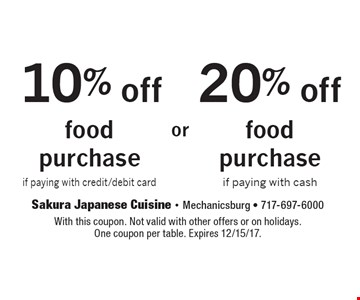 20% off food purchase if paying with cash. 10% off food purchase if paying with credit/debit card. With this coupon. Not valid with other offers or on holidays.One coupon per table. Expires 12/15/17.