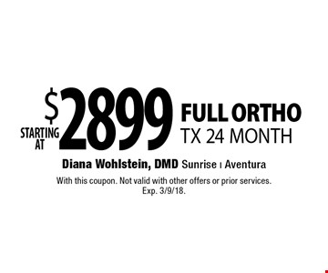 $2899 starting at FULL ORTHO. TX 24 MONTH. With this coupon. Not valid with other offers or prior services. Exp. 3/9/18.