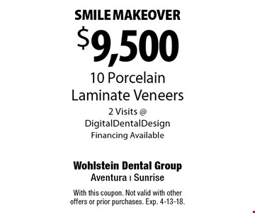 $9,500 10 Porcelain Laminate Veneers 2 Visits @ DigitalDentalDesign Financing Available SMILE MAKEOVER. With this coupon. Not valid with other offers or prior purchases. Exp. 4-13-18.