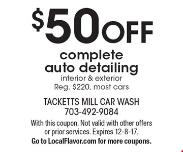 $50 off complete auto detailing interior & exterior. Reg. $220, most cars. With this coupon. Not valid with other offers or prior services. Expires 12-8-17. Go to LocalFlavor.com for more coupons.