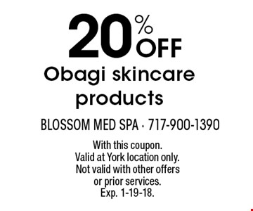 20% off Obagi skincare products. With this coupon. Valid at York location only. Not valid with other offers or prior services. Exp. 1-19-18.