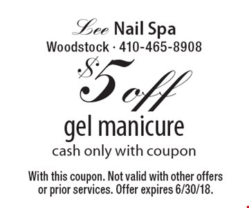$5 off gel manicure. Cash only with coupon. With this coupon. Not valid with other offers or prior services. Offer expires 6/30/18.