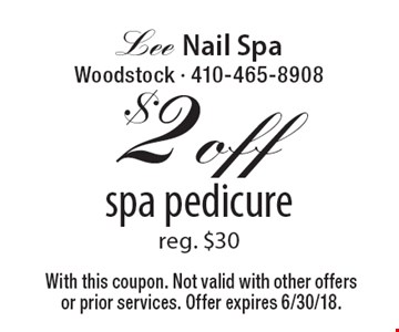 $2 off spa pedicure, reg. $30. With this coupon. Not valid with other offers or prior services. Offer expires 6/30/18.