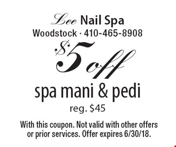 $5 off spa mani & pedi, reg. $45. With this coupon. Not valid with other offers or prior services. Offer expires 6/30/18.