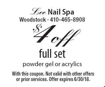 $4 off full set powder gel or acrylics. With this coupon. Not valid with other offers or prior services. Offer expires 6/30/18.