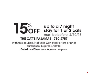 15% Off up to a 7 night stay for 1 or 2 cats must be before 4/30/18. With this coupon. Not valid with other offers or prior purchases. Expires 4/30/18. Go to LocalFlavor.com for more coupons.