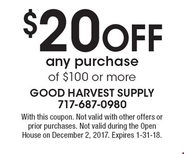 $20 off any purchase of $100 or more. With this coupon. Not valid with other offers or prior purchases. Not valid during the Open House on December 2, 2017. Expires 1-31-18.