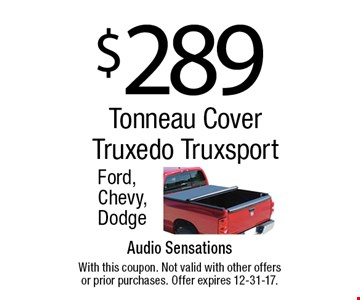 $289 Tonneau Cover Truxedo Truxsport Ford, Chevy, Dodge. With this coupon. Not valid with other offers or prior purchases. Offer expires 12-31-17.