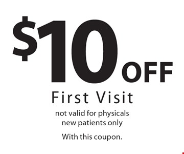 $10 Off First Visit. Not valid for physicals. New patients only. With this coupon.