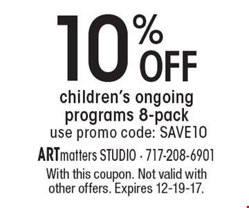 10% OFF children's ongoing programs 8-pack. Use promo code: save10. With this coupon. Not valid with other offers. Expires 12-19-17.