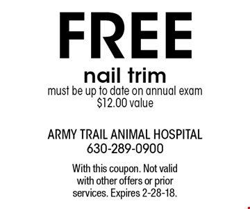 FREE nail trim must be up to date on annual exam $12.00 value. With this coupon. Not valid with other offers or prior services. Expires 2-28-18.