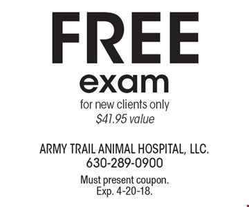 Free exam for new clients only. $41.95 value. Must present coupon. Exp. 4-20-18.