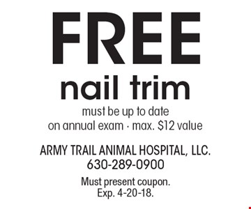 Free nail trim must be up to date on annual exam. Max. $12 value. Must present coupon. Exp. 4-20-18.